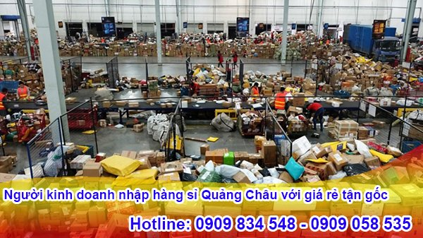 Người kinh doanh nhập hàng sỉ Quảng Châu với giá rẻ tận gốc