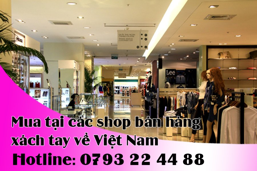 Mua tại các shop bán hàng xách tay về Việt Nam